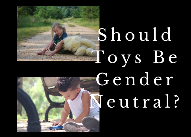 A+boy+playing+with+a+toy+car%2C+and+a+girl+sitting+down+with+a+teddy+bear.+Black+background+and+white+print+saying%2C+%22Should+Toys+Be+Gender+Neutral%3F%22